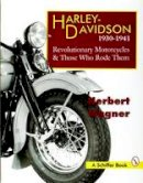 Wagner, Herbert - Harley-Davidson, 1930-1941: Revolutionary Motorcycles and Those Who Rode Them (Revolutionary Motorcycles & Those Who Rode Them) - 9780887408946 - V9780887408946