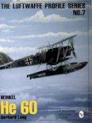 Gerhard Lang - The Luftwaffe Profile Series: Number 7: Heinkel He 60 - 9780887409226 - V9780887409226