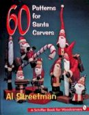 Streetman, Al - 60 Patterns for Santa Carvers: A Schiffer Book for Woodcarvers - 9780887409967 - V9780887409967