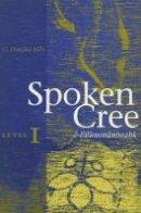 Ellis, C. Douglas - Spoken Cree - 9780888643476 - V9780888643476