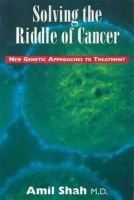 Amil Shah - Solving the Riddle of Cancer: New Genetic Approaches to Treatment - 9780888821652 - KHS0068566