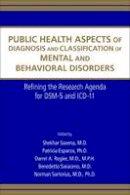 Shekhar Saxena, Patricia Esparza, Darrel A. Regier, Benedetto Saraceno, Norman Sartorius - Public Health Aspects of Diagnosis and Classification of Mental and Behavioral Disorders: Refining the Research Agenda for Dsm-5 and ICD-10 - 9780890423493 - V9780890423493