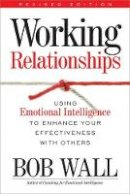 Wall, Bob - Working Relationships: Using Emotional Intelligence to Enhance Your Effectiveness with Others - 9780891061885 - V9780891061885
