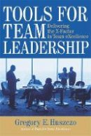 Huszczo, Gregory E. - Tools for Team Leadership: Delivering the X-Factor in Team eXcellence - 9780891063865 - V9780891063865