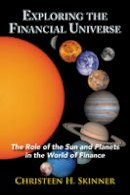 Skinner, Christeen H. - Exploring the Financial Universe: The Role of the Sun and Planets in the World of Finance - 9780892542185 - V9780892542185