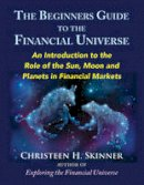 Skinner, Christeen H. - The Beginners Guide to the Financial Universe: An Introduction to the Role of the Sun, Moon and Planets in Financial Markets - 9780892542246 - V9780892542246