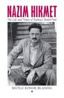 Konuk Blasing, Mutlu - Nâzim Hikmet: The Life and Times of Turkey's World Poet (Karen & Michael Braziller Books) - 9780892554171 - V9780892554171