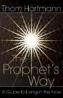 Thom Hartmann - The Prophet's Way: A Guide to Living in the Now - 9780892811984 - V9780892811984