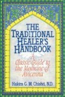 Chishti N.D., Hakim G. M. - The Traditional Healer's Handbook: A Classic Guide to the Medicine of Avicenna - 9780892814381 - V9780892814381