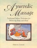 Johari, Harish - Ayurvedic Massage: Traditional Indian Techniques for Balancing Body and Mind - 9780892814893 - V9780892814893