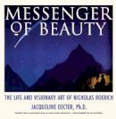 Decter Ph.D., Jacqueline - Messenger of Beauty: The Life and Visionary Art of Nicholas Roerich - 9780892814930 - V9780892814930