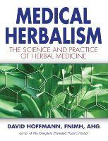 David Hoffmann - Medical Herbalism: The Science Principles and Practices Of Herbal Medicine - 9780892817498 - V9780892817498
