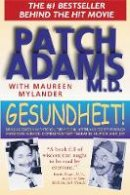 Adams, Patch - Gesundheit!: Bringing Good Health to You, the Medical System, and Society through Physician Service, Complementary Therapies, Humor, and Joy - 9780892817818 - V9780892817818