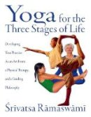 Ramaswami, Srivatsa - Yoga for the Three Stages of Life: Developing Your Practice As an Art Form, a Physical Therapy, and a Guiding Philosophy - 9780892818204 - V9780892818204