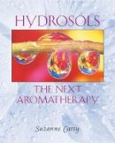Catty, Suzanne - Hydrosols: The Next Aromatherapy - 9780892819461 - V9780892819461