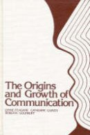. Ed(s): Feagans, Lynne; etc. - The Origins and Growth of Communication - 9780893911645 - V9780893911645