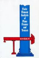 Schwalbe, Jack W. - Finite Element Analysis of Plane Frames and Trusses - 9780894643149 - V9780894643149