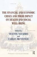 Navarro, Vicente; Muntaner, Carles - The Financial and Economic Crises and Their Impact on Health and Social Well-Being (Policy, Politics, Health and Medicine Series) - 9780895038784 - V9780895038784