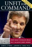 O'Neill, John E., Corsi, Jerome R. - Unfit for Command: Swift Boat Veterans Speak Out Against John Kerry - 9780895260178 - KRS0001293