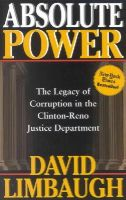 Limbaugh, David - Absolute Power: The Legacy of Corruption in the Clinton Reno Justice Department - 9780895261472 - KST0019479