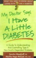 Sandra Woodruff~Marth Hope McCool - My Doctor Says I Have a Little Diabetes: Understanding and Controlling Type II, Non-insulin-dependent Diabetes - 9780895298607 - KEX0183173