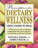 Balch, Phyllis A., Balch, James F. - Prescription for Dietary Wellness: Using Foods to Heal - 9780895298683 - KEX0217505