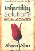 Albo, Shana - Infertility Solutions: Natural Approaches - 9780895299192 - KEX0183169