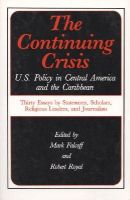 Falcoff, Mark, Royal, Robert - The Continuing Crisis: U.S. Policy in Central America and the Caribbean - 9780896331068 - KLJ0002891