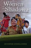 Goodlander, Jennifer - Women in the Shadows: Gender, Puppets, and the Power of Tradition in Bali (Ohio RIS Southeast Asia Series) - 9780896803046 - V9780896803046