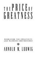 Ludwig, Arnold M. - The Price of Greatness. Resolving the Creativity and Madness Controversy.  - 9780898628395 - V9780898628395