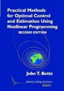 Betts, John T. - Practical Methods for Optimal Control and Estimation Using Nonlinear Programming - 9780898716887 - V9780898716887