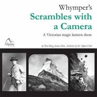 Whymper, Edward - Whymper's Scrambles with a Camera: A Victorian Magic Lantern Show. Peter Berg - 9780900523670 - V9780900523670