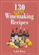 Berry, C. J. J. - 130 New Winemaking Recipes - 9780900841637 - KSG0000625