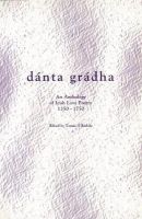 Tomas Ó rathile do bhailig is do chóraig - Danta Gradha:  An Anthology of Irish Love Poetry, 1350-1750 - 9780902561090 - KTK0077922