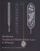 Underwood, Barbara M. - Introducing Traditional Bedfordshire Lace in 20 Lessons - 9780903585279 - V9780903585279