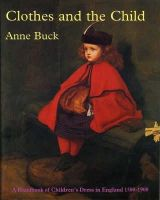 Buck, Anne - Clothes and the Child: Handbook of Children's Dress in England 1500-1900 - 9780903585293 - V9780903585293