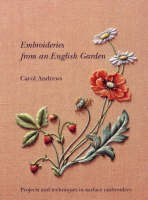 Andrews, Carol - Embroideries from an English Garden: Projects and Techniques in Surface Embroideries - 9780903585347 - V9780903585347