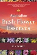 Ian White - Australian Bush Flower Essences - 9780905249841 - V9780905249841
