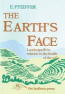 Pfeiffer, Ehrenfried E. - The Earth's Face: Landscape and Its Relation to the Health of the Soil - 9780906155240 - V9780906155240