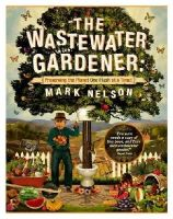 Nelson  PhD, Mark - The Wastewater Gardener: Preserving the Planet One Flush at a Time - 9780907791515 - V9780907791515