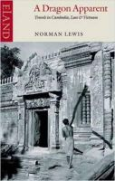 Norman Lewis - A Dragon Apparent: Travels in Cambodia, Laos, and Vietnam - 9780907871330 - V9780907871330