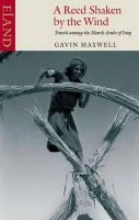 Gavin Maxwell - A Reed Shaken by the Wind: Travels Among the Marsh Arabs of Iraq - 9780907871934 - V9780907871934