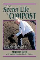 Malcolm Beck, Charles Walters - The Secret Life of Compost: A