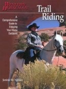 Janine M. Wilder - Trail Riding: A Comprehensive Guide to Enjoying Your Horse Outdoors by Janine M. Wilder. Kathy Swan (Editor). Janine M. Wilder (Photographer) - 9780911647778 - KKD0000680