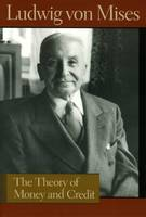 Ludwig von Mises - The Theory of Money and Credit - 9780913966716 - V9780913966716
