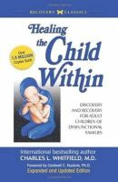 Whitfield MD, Dr. Charles - Healing The Child Within:  Discovery and Recovery for Adult Children of Dysfunctional Families - 9780932194404 - V9780932194404