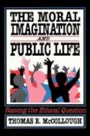 Birkland, Thomas A.; McCollough, Thomas E. - The Moral Imagination and Public Life. Raising the Ethical Question.  - 9780934540858 - V9780934540858