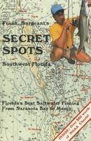 Sargeant, Frank - Secret Spots--Southwest Florida (Coastal Fishing Guides) - 9780936513362 - V9780936513362