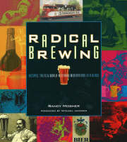 Randy Mosher - Radical Brewing: Recipes, Tales and World-Altering Meditations in a Glass - 9780937381830 - V9780937381830