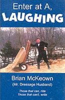 Brian A. McKeown - Enter at A, Laughing: Those that can, ride: Those that can't, write: A Tongue-In-Jowl Examination of the Sport of Dressage As Seen Through the Satirical Eyes of a Dressage Husband - 9780939481644 - KEX0236881